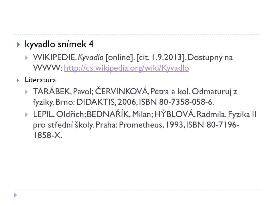 kyvadlo snímek 4 WIKIPEDIE. Kyvadlo [online]. [cit. 1.9.2013]. Dostupný na WWW: http://cs.wikipedia.org/wiki/Kyvadlo.